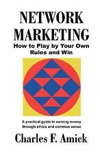 Network Marketing : How to Play by Your Own Rules and Win by Charles F. Amick...