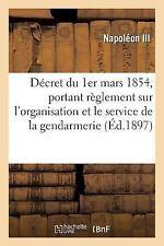 Decret du 1er Mars 1854, Portant Reglement Sur l'Organisation et le Service...