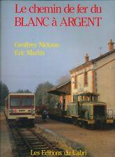 Le chemin de fer du Blanc à Argent. Nickson/Martin. Cabri. 1988