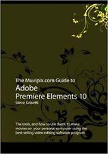 The Muvipix.com Guide to Adobe Premiere Elements 10, Steve Grisetti