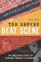 The Denver Beat Scene: The Mile-High Legacy of Kerouac, Cassady & Ginsberg [CO]