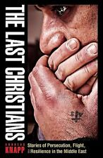 THE LAST CHRISTIANS_NEW 2017 PB_ANDREAS KNAPP_STORIES OF PERSECUTION & FLIGHT