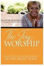 The Joy of Worship : Encounter the Joy of God's Presence in the Secret Place...