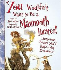You Wouldn't Want to Be a Mammoth Hunter!: Dangerous Beasts You'd-ExLibrary