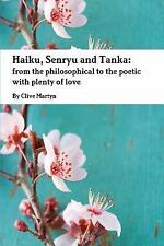 Haiku, Senryu and Tanka: From the Philosophical to the Poetic with Plenty of Lov