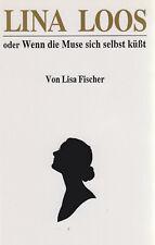 Lina Loos oder Wenn die Muse sich selbst küsst - Lisa Fischer Biografie