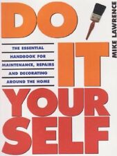 Do it Yourself: The Essential Handbook for Maintenance, Repairs and Decorating,