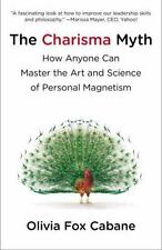 THE CHARISMA MYTH: How Anyone Can Master the Art and Science of Personal Magneti