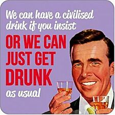 We Can Have a Civilised Drink ..... funny drinks mat / coaster  (dm)