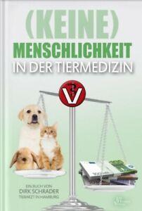 (Keine) Menschlichkeit in der Tiermedizin (Buch) - Dr. Dirk Schrader