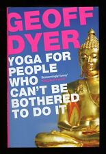 Geoff Dyer - Yoga for People Who Can't Be Bothered to Do It; SIGNED 1st/1st