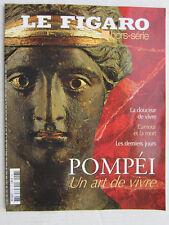 LE FIGARO hors série N° 63 / Pompéi :Un art de vivre
