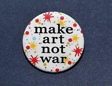 """MAKE ART NOT WAR - Pinback Button Badge 1.5"""""""