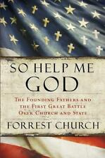 So Help Me God: The Founding Fathers and the First Great Battle Over Church and