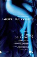 Il tocco della notte, LAURELL K.HAMILTON, TEA LIBRI CODICE:9788850220106 FANTASY