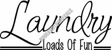 Laundry Loads Of Fun Interior Home Vinyl Decal L004