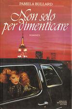 NON SOLO PER DIMENTICARE di Pamela Bullard 1° ed. Mondadori 1988 - 8804358351