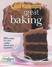 Good Housekeeping Great Baking: 600 Recipes for Cakes, Cookies, Breads, Pies and