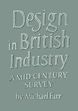 Design in British Industry : A Mid-Century Survey by Michael Farr (2011,...