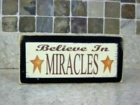 Believe in Miracles Primitive Rustic Farmhouse Sign Shelf Sitter or Wall Plaque