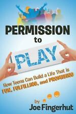 Permission to Play: How Teens Can Build a Life That is Fun, Fulfilling,  (ExLib)