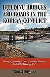 Building Bridges and Roads in the Korean Conflict : History of Company B,...
