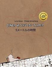 Cinco metros de tiempo/5 metoruno shi jian: Libro infantil ilustrado español-jap