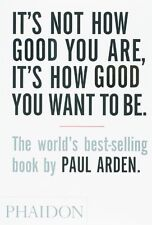 It's Not How Good You Are, It's How Good You Want to Be: The world's best-sell,