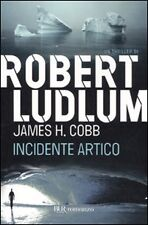 Incidente artico, ROBERT LUDLUM, JAMES H.COBB, BUR RIZZOLI LIBRI, THRILLER