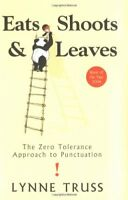 Eats, Shoots and Leaves: The Zero Tolerance Approach to Punctuation By Lynne Tr