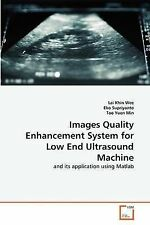 Images Quality Enhancement System for Low End Ultrasound Machine: and its applic