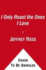 I Only Roast the Ones I Love : How to Bust Balls Without Burning Bridges