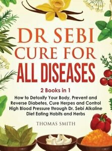 Dr Sebi Cure for All Diseases: 2 Books in 1: How to Detoxify Your Body, Prevent