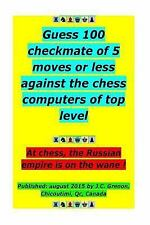 Guess 100 Tests of Checkmate of 5 Moves or Less by J. C Grenon (2015, Paperback)