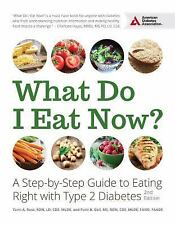 What Do I Eat Now? : A Step-by-Step Guide to Eating Right with Type 2 Diabetes b