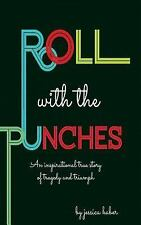 Roll with the Punches : A True Story of Tragedy and Triumph by Jessica Haber...