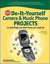 Cnet Do-It-Yourself Camera and Music Phone Projects: 24 Cool Things You Didn't K