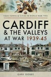 Cardiff and the Valleys at War 1939-45 Book by Gary Dobbs WW2 Welsh Cities Towns