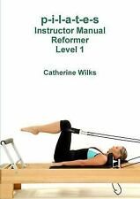 P-I-L-a-T-e-S Instructor Manual Reformer Level 1 by Catherine Wilks (2011,...