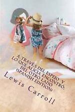 A Través Del Espejo lo Que Alicia Encontró Del Otro Lado (spanish Edition) by...