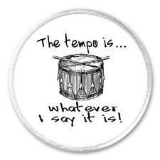 "The Tempo Is Whatever I Say It Is - 3"" Circle Sew / Iron On Patch Drummer Drums"