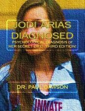 Jodi Arias Diagnosed : Psychological Diagnosis of Her Secret Life by Paul...