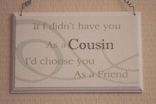 Plaque If I Didn't Have You As A Cousin I'd Choose You As A Friend Sign F1605B