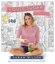 I Quit Sugar for Life: Your Fad-Free Wholefood Wellness Code and Cookbook by Sarah Wilson (Paperback, 2014)