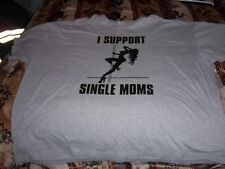 I SUPPORT SINGLE MOMS SHIRT 5XL