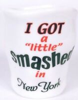 """I Got A Little Smashed In New York 2.25"""" Collectible Shot Glass"""