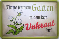 Blechschild 20x30 cm - Traue keinem Garten in dem kein Unkraut ist Kleingarten
