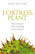 Fortress Plant: How to survive when everything wants to eat you by Dale Walters