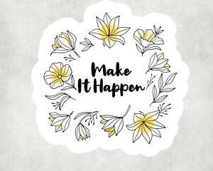 2 x Make It Happen Positive Quote Flower Sticker Car Bike Laptop Indoor Decals