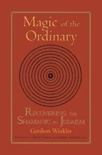 Magic of the Ordinary: Recovering the Shamanic in Judaism, , Cousens, Gabriel, C